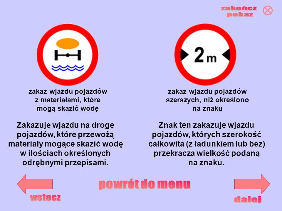 zakaz wjazdu pojazdów z materiałami, które mogą skazić wodę zakaz wjazdu pojazdów szerszych, niż określono na znaku Zakazuje wjazdu na drogę pojazdów,