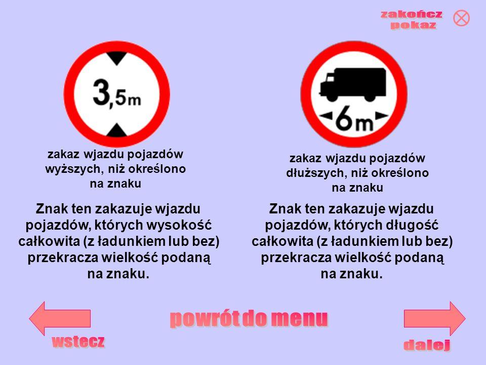 zakaz wjazdu pojazdów dłuższych, niż określono na znaku zakaz wjazdu pojazdów wyższych, niż określono na znaku Znak ten zakazuje wjazdu pojazdów, któr
