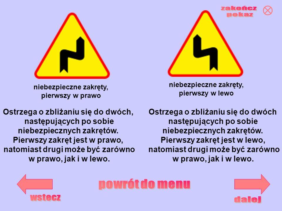niebezpieczne zakręty, pierwszy w prawo niebezpieczne zakręty, pierwszy w lewo Ostrzega o zbliżaniu się do dwóch, następujących po sobie niebezpieczny