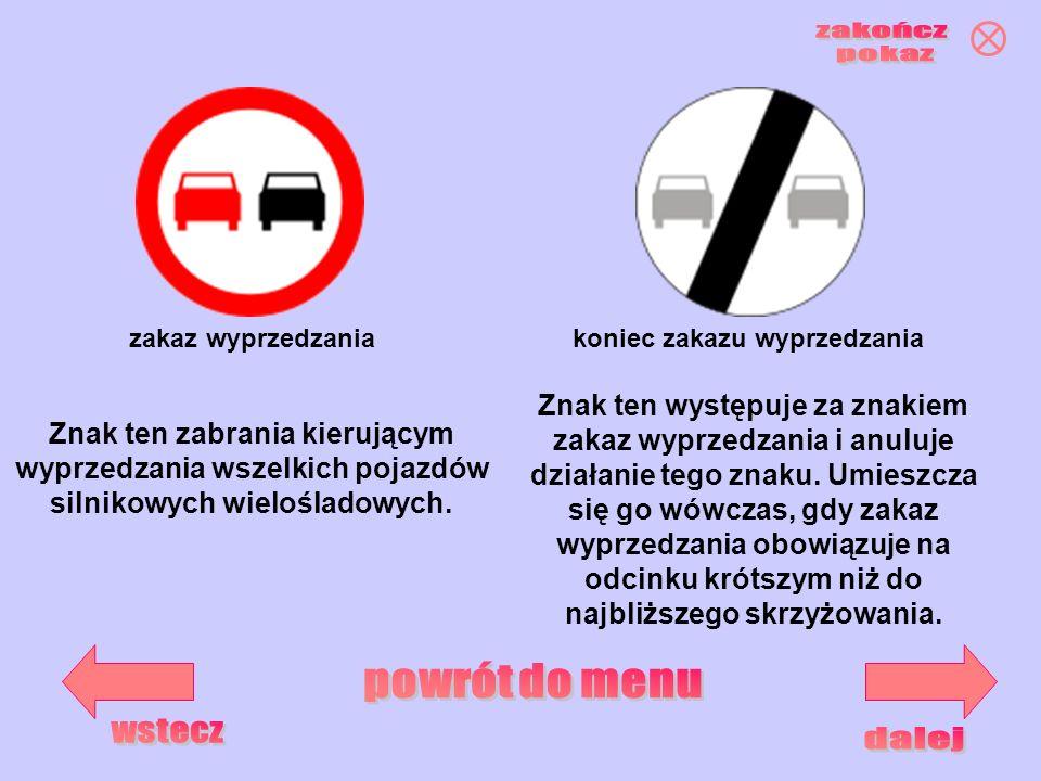 koniec zakazu wyprzedzaniazakaz wyprzedzania Znak ten zabrania kierującym wyprzedzania wszelkich pojazdów silnikowych wielośladowych. Znak ten występu