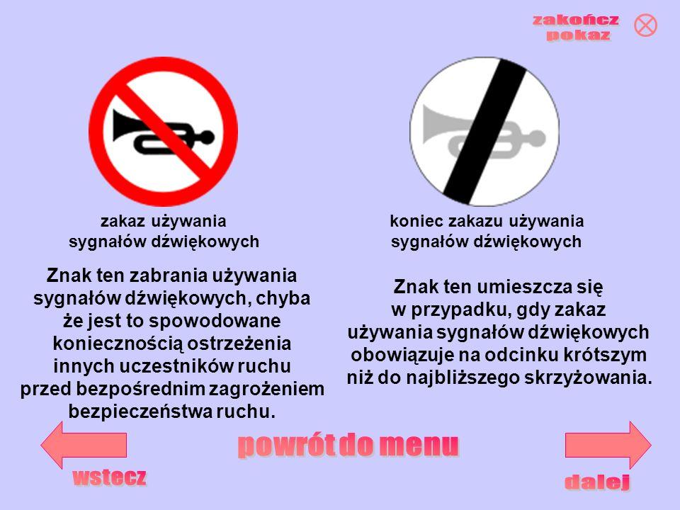 koniec zakazu używania sygnałów dźwiękowych zakaz używania sygnałów dźwiękowych Znak ten zabrania używania sygnałów dźwiękowych, chyba że jest to spow