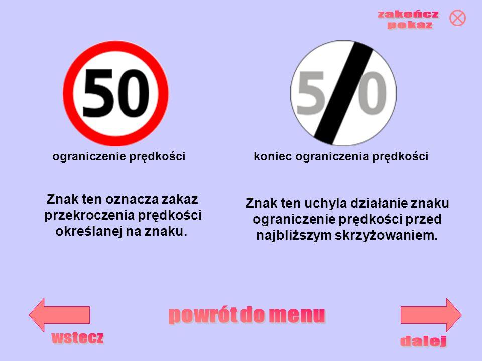 koniec ograniczenia prędkościograniczenie prędkości Znak ten oznacza zakaz przekroczenia prędkości określanej na znaku. Znak ten uchyla działanie znak