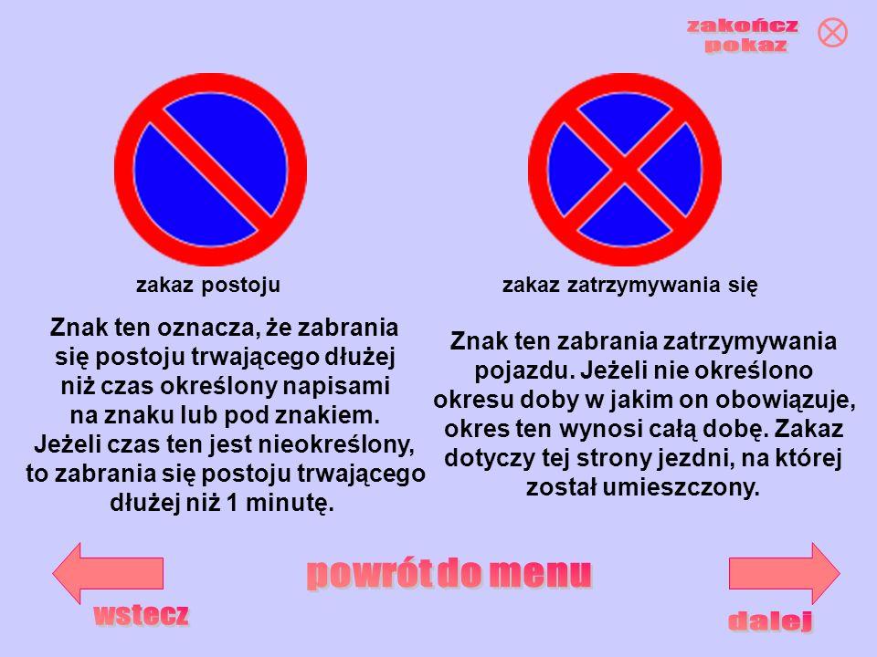 zakaz postojuzakaz zatrzymywania się Znak ten oznacza, że zabrania się postoju trwającego dłużej niż czas określony napisami na znaku lub pod znakiem.