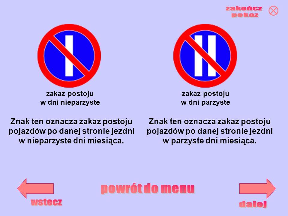zakaz postoju w dni nieparzyste zakaz postoju w dni parzyste Znak ten oznacza zakaz postoju pojazdów po danej stronie jezdni w nieparzyste dni miesiąc