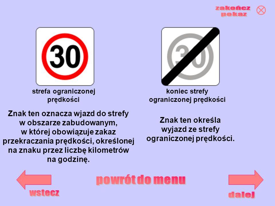 koniec strefy ograniczonej prędkości strefa ograniczonej prędkości Znak ten oznacza wjazd do strefy w obszarze zabudowanym, w której obowiązuje zakaz