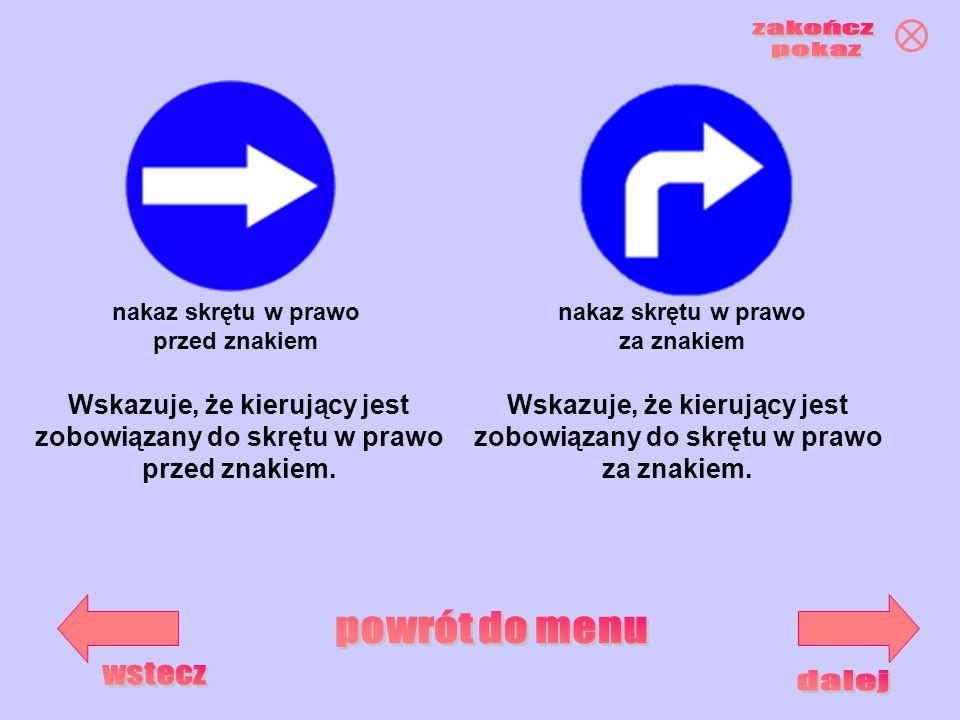 nakaz skrętu w prawo przed znakiem nakaz skrętu w prawo za znakiem Wskazuje, że kierujący jest zobowiązany do skrętu w prawo przed znakiem. Wskazuje,