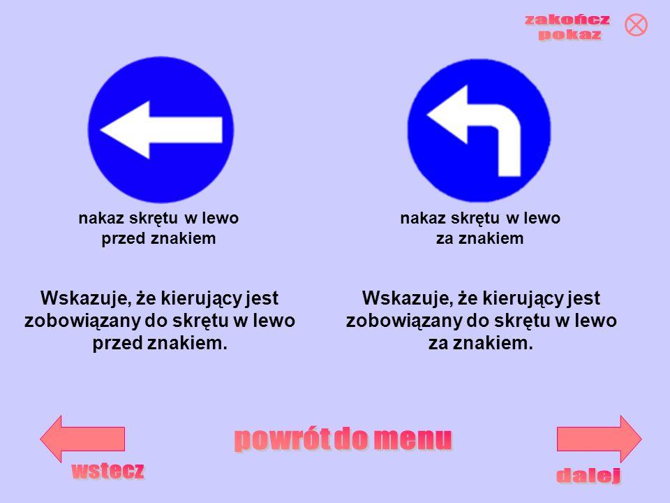 Wskazuje, że kierujący jest zobowiązany do skrętu w lewo przed znakiem. nakaz skrętu w lewo przed znakiem nakaz skrętu w lewo za znakiem Wskazuje, że