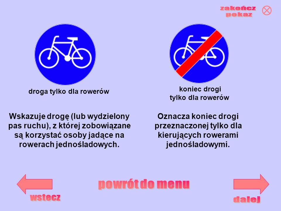 Wskazuje drogę (lub wydzielony pas ruchu), z której zobowiązane są korzystać osoby jadące na rowerach jednośladowych. droga tylko dla rowerów koniec d