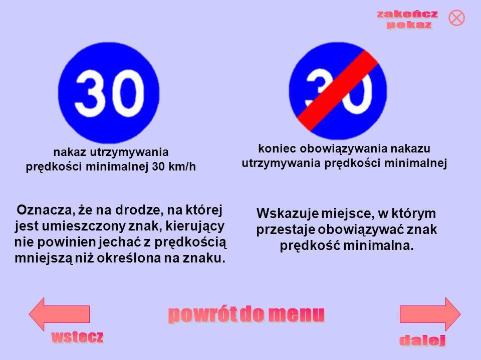 nakaz utrzymywania prędkości minimalnej 30 km/h koniec obowiązywania nakazu utrzymywania prędkości minimalnej Oznacza, że na drodze, na której jest um