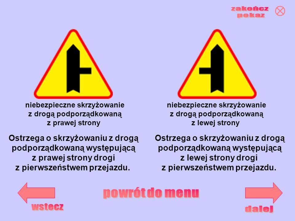 niebezpieczne skrzyżowanie z drogą podporządkowaną z prawej strony niebezpieczne skrzyżowanie z drogą podporządkowaną z lewej strony Ostrzega o skrzyż