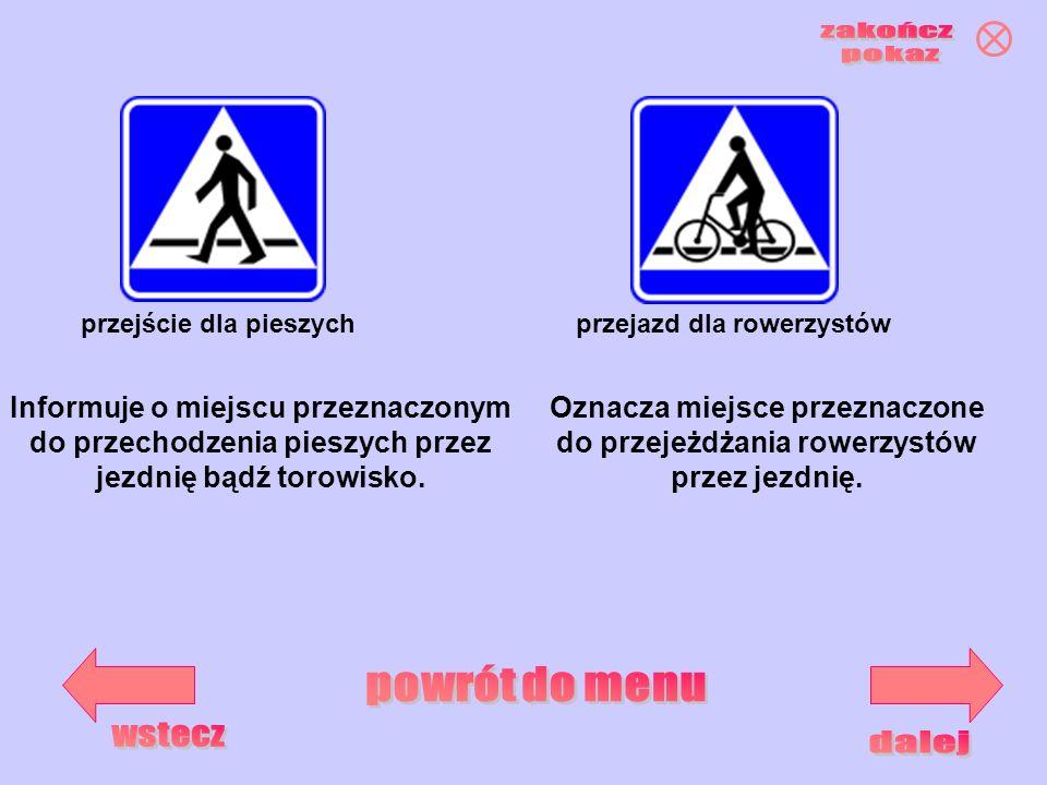 przejazd dla rowerzystówprzejście dla pieszych Informuje o miejscu przeznaczonym do przechodzenia pieszych przez jezdnię bądź torowisko. Oznacza miejs