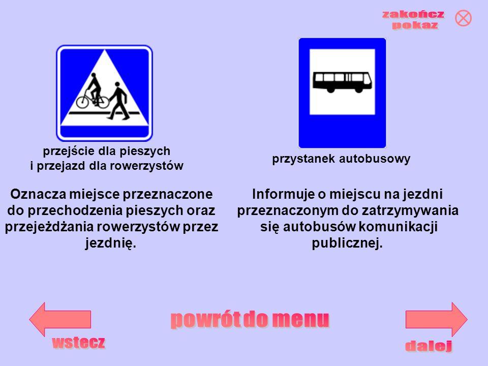 przejście dla pieszych i przejazd dla rowerzystów przystanek autobusowy Oznacza miejsce przeznaczone do przechodzenia pieszych oraz przejeżdżania rowe