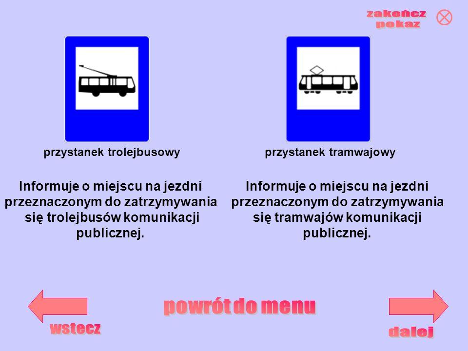przystanek trolejbusowyprzystanek tramwajowy Informuje o miejscu na jezdni przeznaczonym do zatrzymywania się trolejbusów komunikacji publicznej. Info