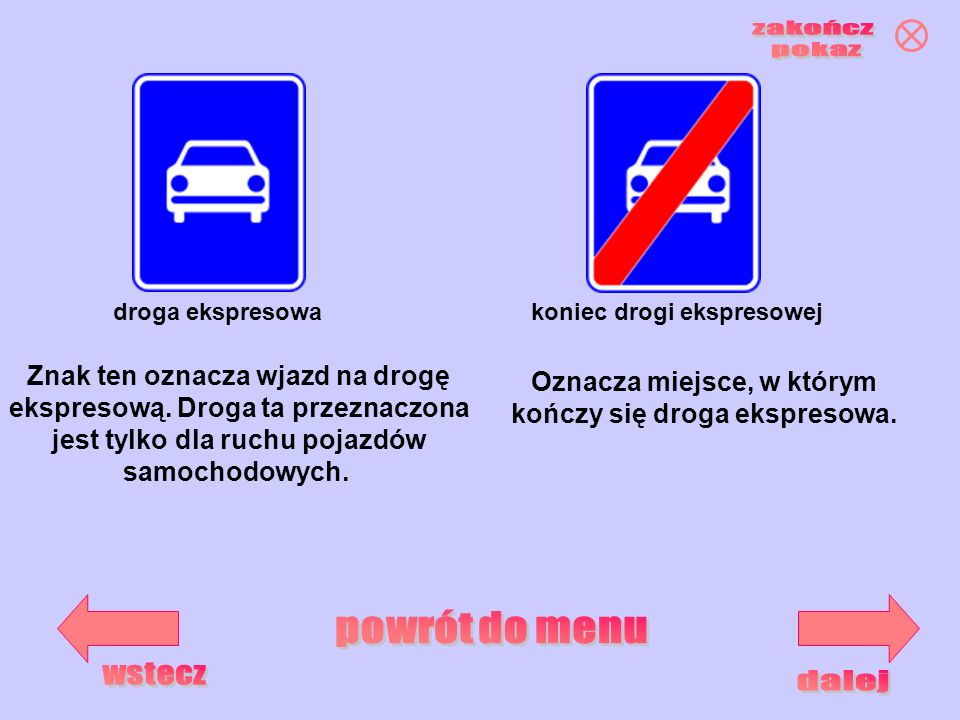 koniec drogi ekspresowejdroga ekspresowa Znak ten oznacza wjazd na drogę ekspresową. Droga ta przeznaczona jest tylko dla ruchu pojazdów samochodowych