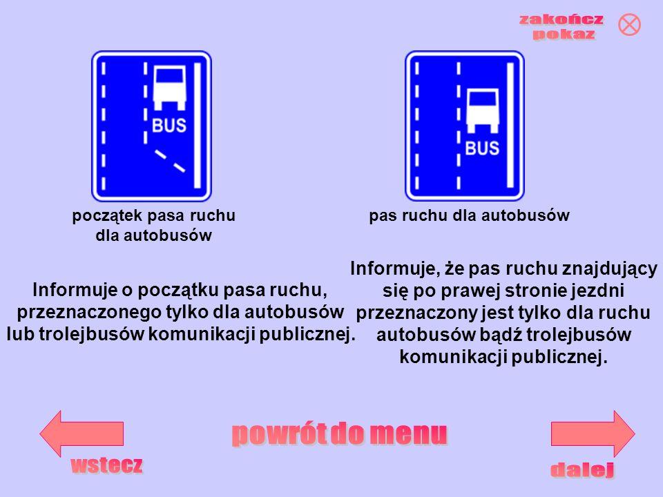 początek pasa ruchu dla autobusów pas ruchu dla autobusów Informuje o początku pasa ruchu, przeznaczonego tylko dla autobusów lub trolejbusów komunika