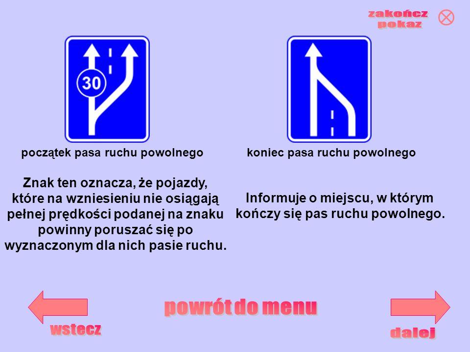 początek pasa ruchu powolnegokoniec pasa ruchu powolnego Znak ten oznacza, że pojazdy, które na wzniesieniu nie osiągają pełnej prędkości podanej na z
