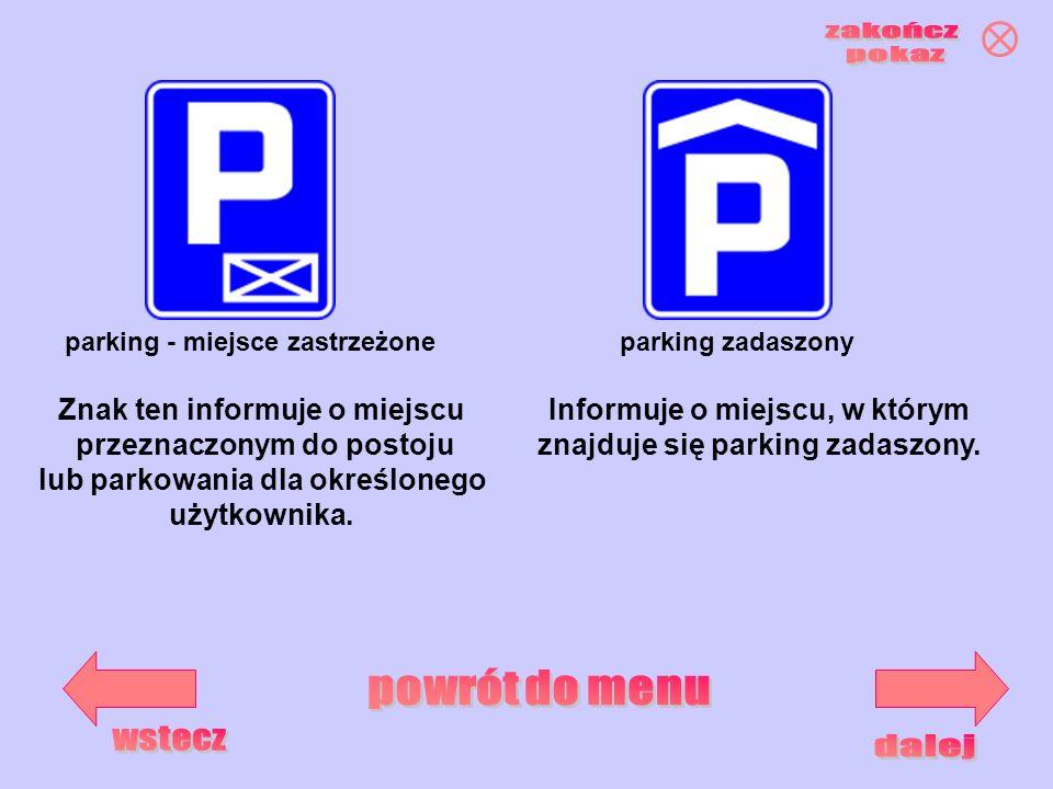 parking zadaszonyparking - miejsce zastrzeżone Znak ten informuje o miejscu przeznaczonym do postoju lub parkowania dla określonego użytkownika. Infor