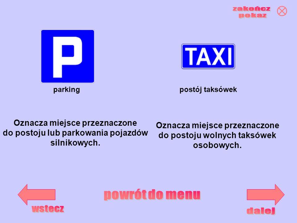 Oznacza miejsce przeznaczone do postoju lub parkowania pojazdów silnikowych. parkingpostój taksówek Oznacza miejsce przeznaczone do postoju wolnych ta