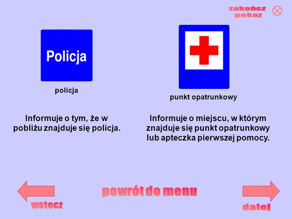 policja punkt opatrunkowy Informuje o tym, że w pobliżu znajduje się policja. Informuje o miejscu, w którym znajduje się punkt opatrunkowy lub apteczk
