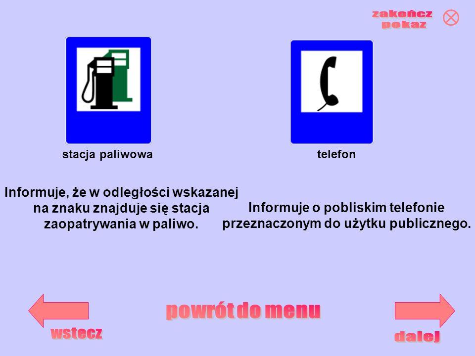stacja paliwowatelefon Informuje, że w odległości wskazanej na znaku znajduje się stacja zaopatrywania w paliwo. Informuje o pobliskim telefonie przez