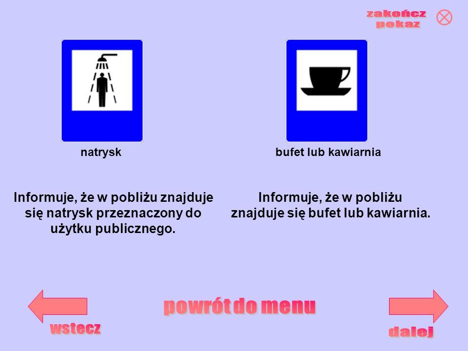 natryskbufet lub kawiarnia Informuje, że w pobliżu znajduje się bufet lub kawiarnia. Informuje, że w pobliżu znajduje się natrysk przeznaczony do użyt