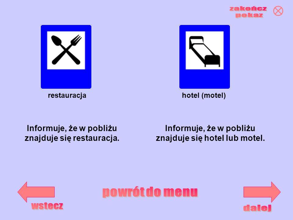 restauracjahotel (motel) Informuje, że w pobliżu znajduje się restauracja. Informuje, że w pobliżu znajduje się hotel lub motel.