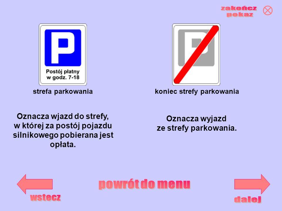strefa parkowaniakoniec strefy parkowania Oznacza wjazd do strefy, w której za postój pojazdu silnikowego pobierana jest opłata. Oznacza wyjazd ze str