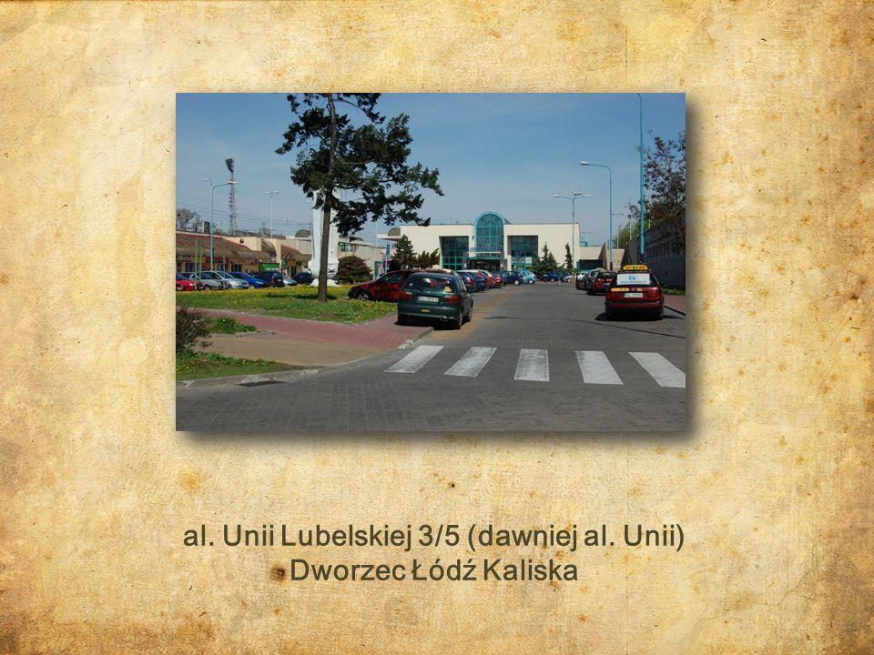 al. Unii Lubelskiej 3/5 (dawniej al. Unii) Dworzec Łódź Kaliska