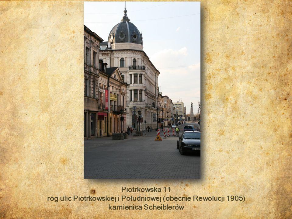 Piotrkowska 11 róg ulic Piotrkowskiej i Południowej (obecnie Rewolucji 1905) kamienica Scheiblerów