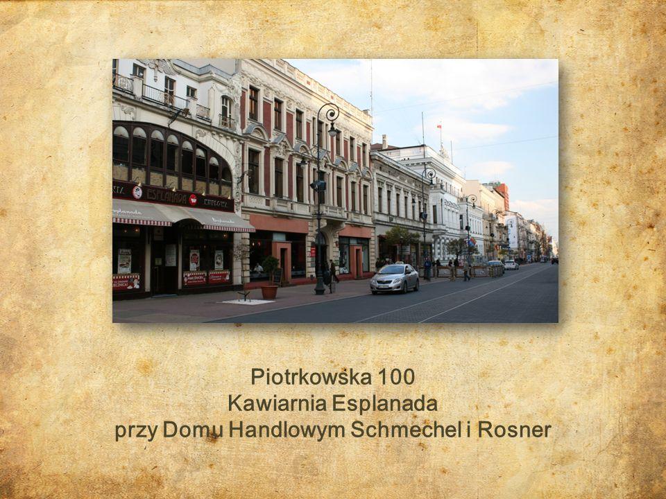 Piotrkowska 100 Kawiarnia Esplanada przy Domu Handlowym Schmechel i Rosner