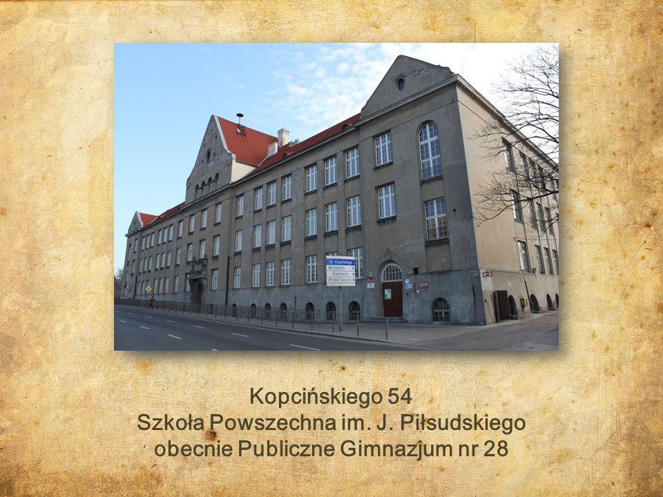 Kopcińskiego 54 Szkoła Powszechna im. J. Piłsudskiego obecnie Publiczne Gimnazjum nr 28
