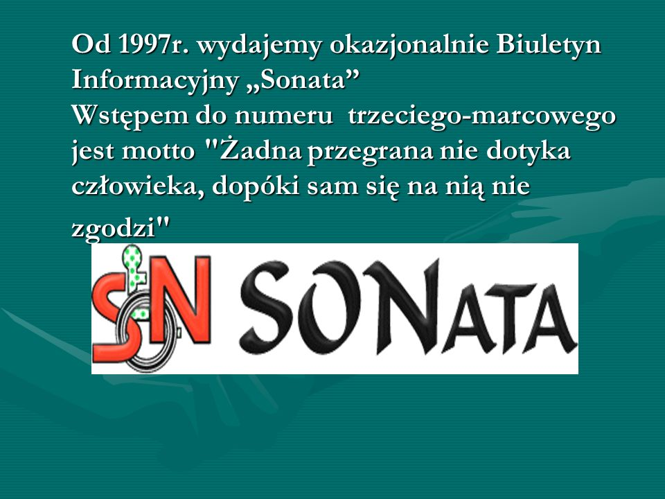 Od 1997r. wydajemy okazjonalnie Biuletyn Informacyjny Sonata Wstępem do numeru trzeciego-marcowego jest motto