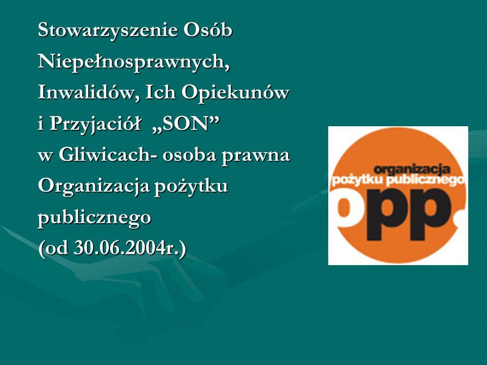 Stowarzyszenie Osób Niepełnosprawnych, Inwalidów, Ich Opiekunów i Przyjaciół SON w Gliwicach- osoba prawna Organizacja pożytku publicznego (od 30.06.2