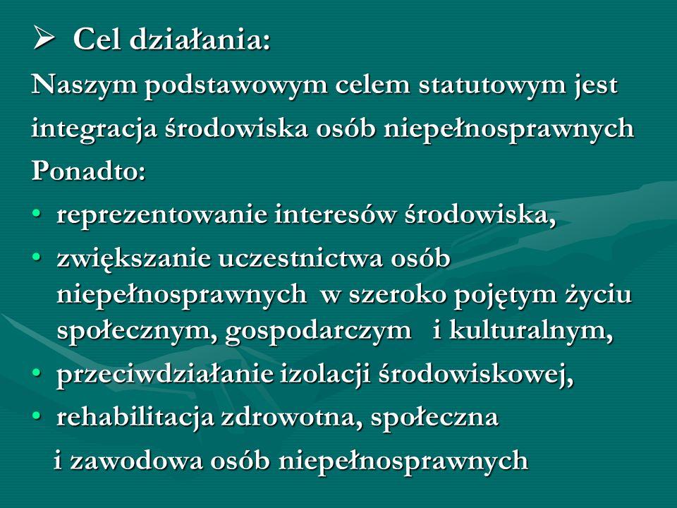 Cel działania: Cel działania: Naszym podstawowym celem statutowym jest integracja środowiska osób niepełnosprawnych Ponadto: reprezentowanie interesów