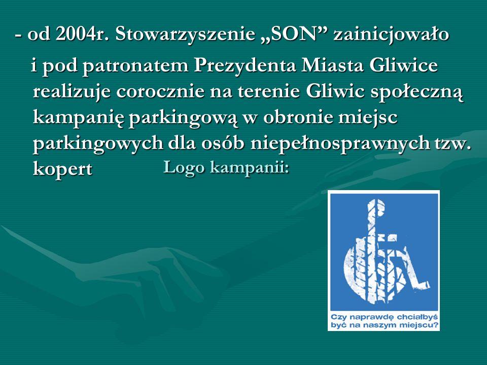 Logo kampanii: - od 2004r. Stowarzyszenie SON zainicjowało i pod patronatem Prezydenta Miasta Gliwice realizuje corocznie na terenie Gliwic społeczną