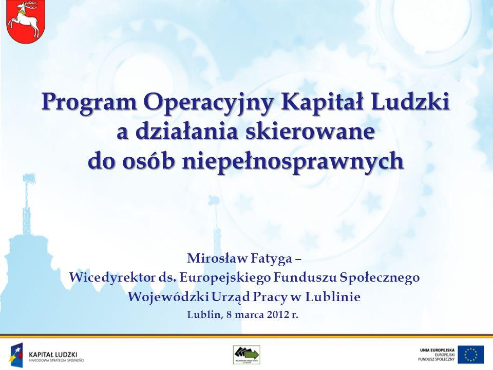Program Operacyjny Kapitał Ludzki a działania skierowane do osób niepełnosprawnych Mirosław Fatyga – Wicedyrektor ds.