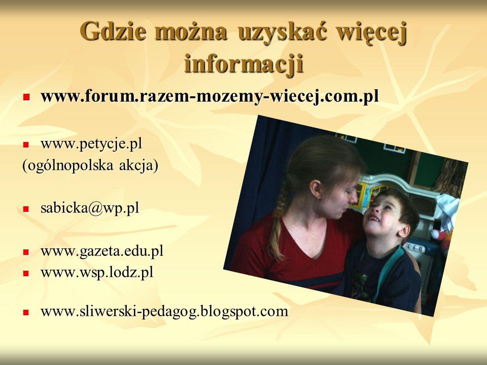 Gdzie można uzyskać więcej informacji www.forum.razem-mozemy-wiecej.com.pl www.forum.razem-mozemy-wiecej.com.pl www.petycje.pl www.petycje.pl (ogólnop