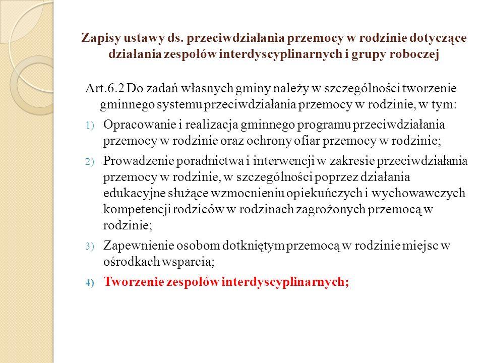 Zapisy ustawy ds. przeciwdziałania przemocy w rodzinie dotyczące działania zespołów interdyscyplinarnych i grupy roboczej Art.6.2 Do zadań własnych gm