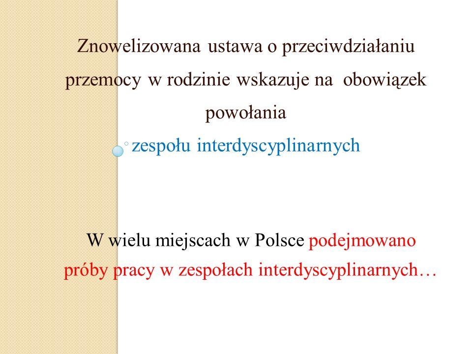W wielu miejscach w Polsce podejmowano próby pracy w zespołach interdyscyplinarnych… Znowelizowana ustawa o przeciwdziałaniu przemocy w rodzinie wskaz
