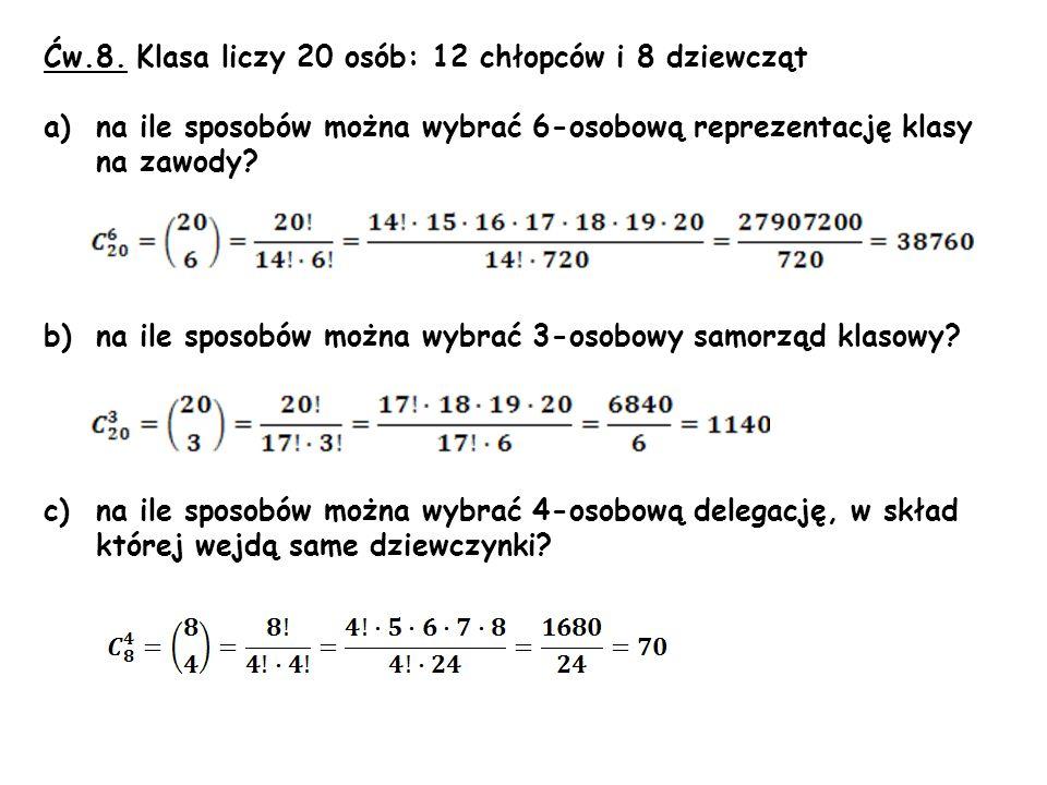 Ćw.8. Klasa liczy 20 osób: 12 chłopców i 8 dziewcząt a)na ile sposobów można wybrać 6-osobową reprezentację klasy na zawody? b)na ile sposobów można w