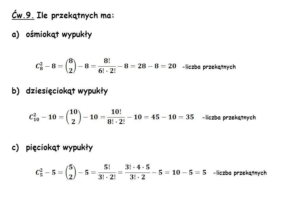Ćw.9. Ile przekątnych ma: a)ośmiokąt wypukły b)dziesięciokąt wypukły c)pięciokąt wypukły -liczba przekątnych