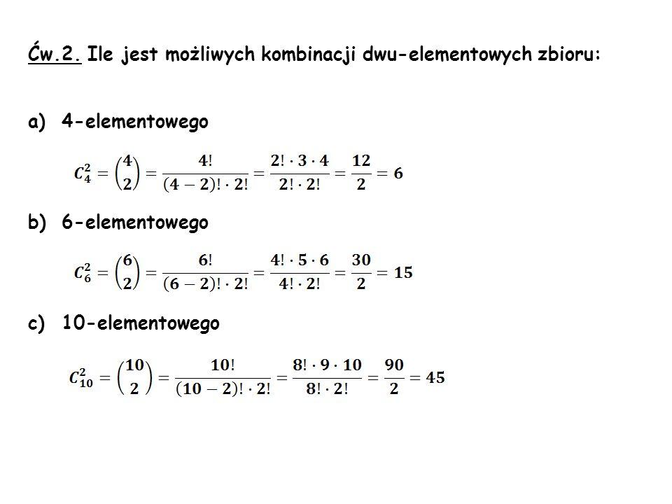Ćw.2. Ile jest możliwych kombinacji dwu-elementowych zbioru: a)4-elementowego b)6-elementowego c)10-elementowego