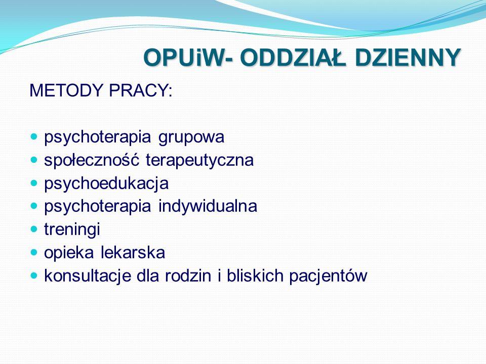 OPUiW- ODDZIAŁ DZIENNY METODY PRACY: psychoterapia grupowa społeczność terapeutyczna psychoedukacja psychoterapia indywidualna treningi opieka lekarsk