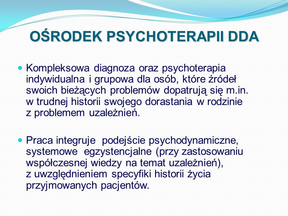 OŚRODEK PSYCHOTERAPII DDA METODY PRACY Psychoterapia indywidualna Psychoedukacja Treningi umiejętności Obozy terapeutyczne Moja droga do wybaczenia Choreoterapia Grupy psychoterapeutyczne (ambulatoryjne oraz wyjazdowe grupy maratonowe)