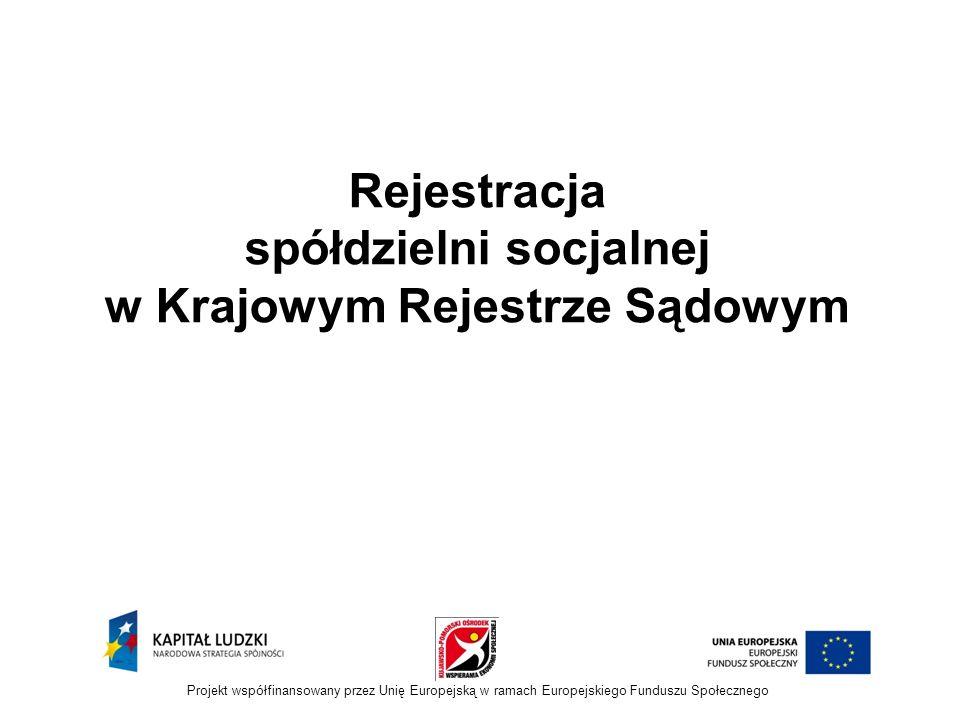 Rejestracja spółdzielni socjalnej w Krajowym Rejestrze Sądowym Projekt współfinansowany przez Unię Europejską w ramach Europejskiego Funduszu Społecznego