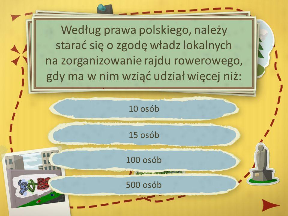 Według prawa polskiego, należy starać się o zgodę władz lokalnych na zorganizowanie rajdu rowerowego, gdy ma w nim wziąć udział więcej niż: 10 osób 15 osób 100 osób 500 osób