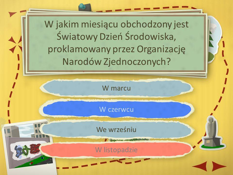 W marcu W czerwcu We wrześniu W listopadzie W jakim miesiącu obchodzony jest Światowy Dzień Środowiska, proklamowany przez Organizację Narodów Zjednoczonych