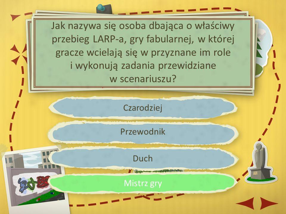 Czarodziej Przewodnik Duch Mistrz gry Jak nazywa się osoba dbająca o właściwy przebieg LARP-a, gry fabularnej, w której gracze wcielają się w przyznane im role i wykonują zadania przewidziane w scenariuszu