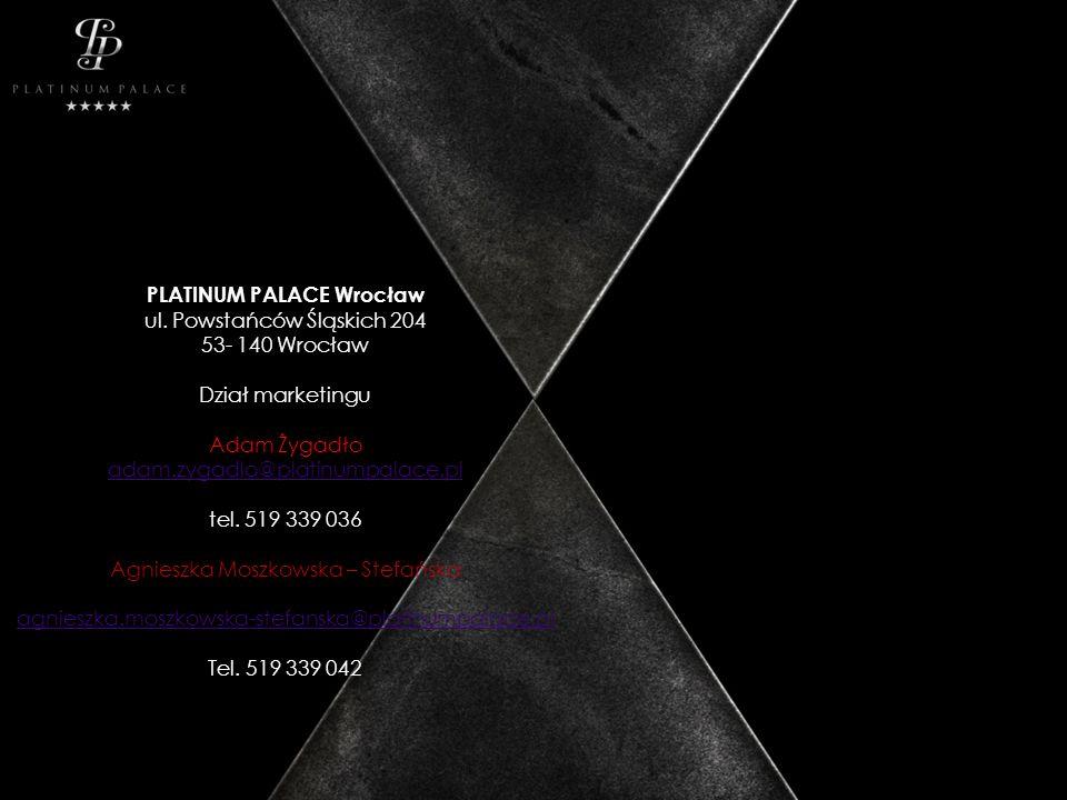 PLATINUM PALACE Wrocław ul. Powstańców Śląskich 204 53- 140 Wrocław Dział marketingu Adam Żygadło adam.zygadlo@platinumpalace.pl tel. 519 339 036 Agni