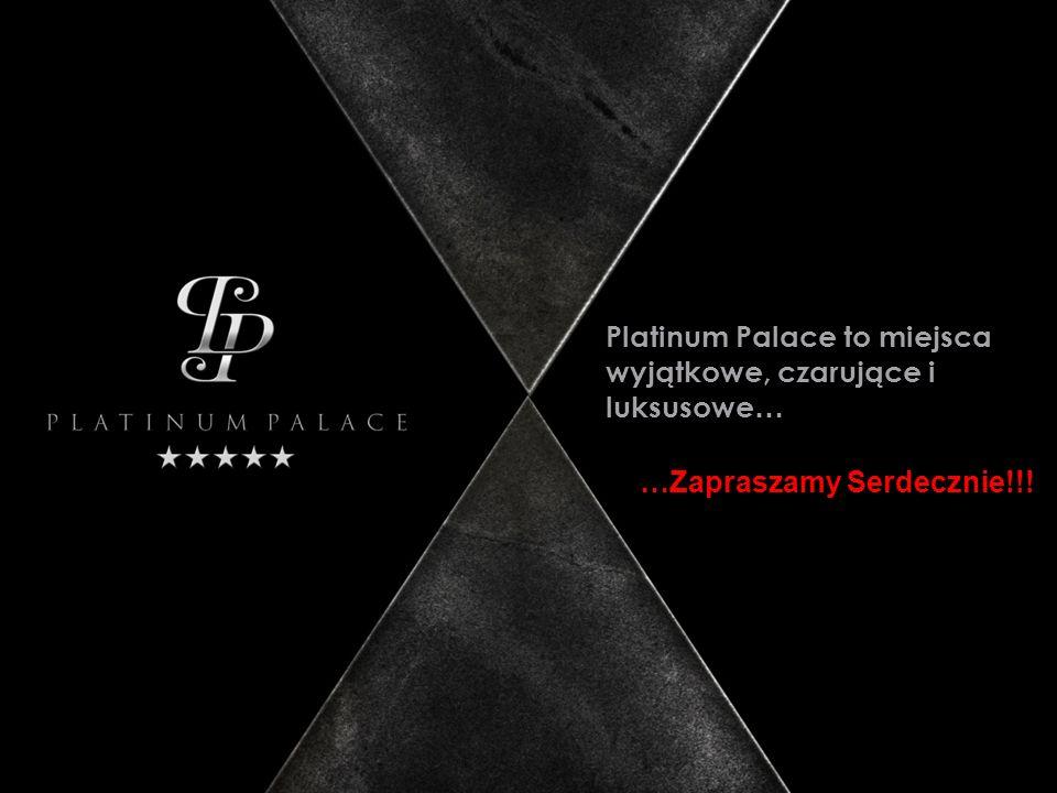 Platinum Palace to miejsca wyjątkowe, czarujące i luksusowe … …Zapraszamy Serdecznie!!!